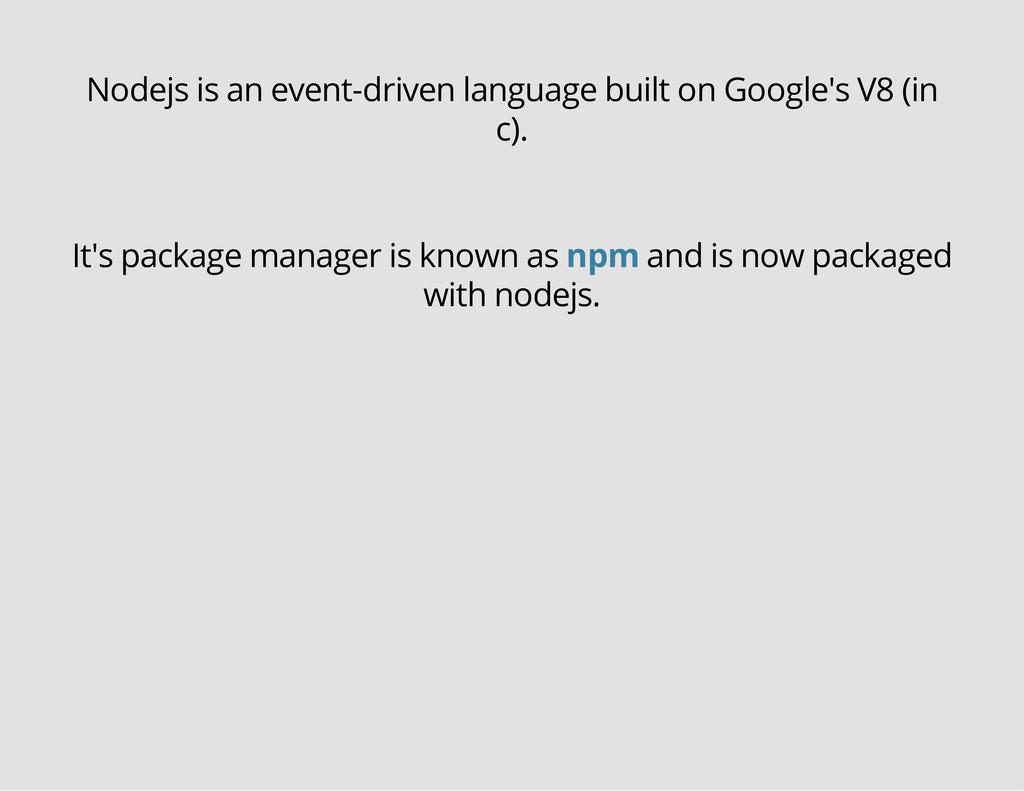 Nodejs is an event-driven language built on Goo...