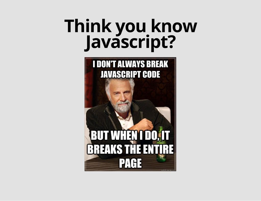 Think you know Javascript?