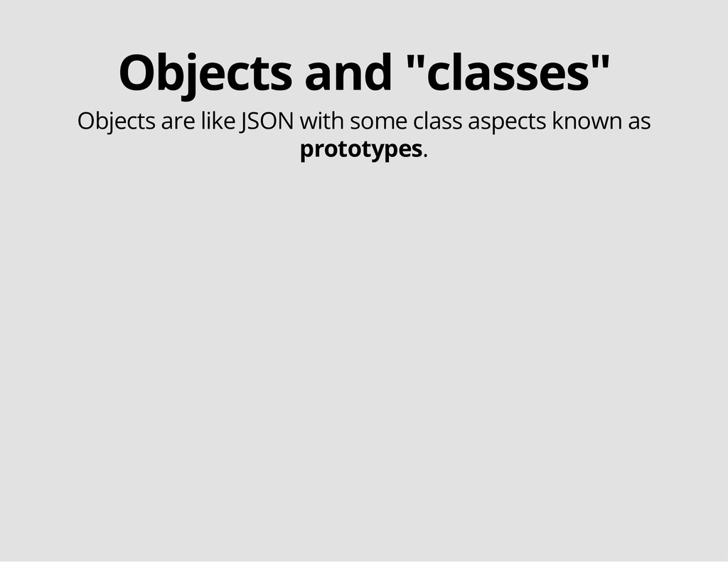 "Objects and ""classes"" Objects are like JSON wit..."
