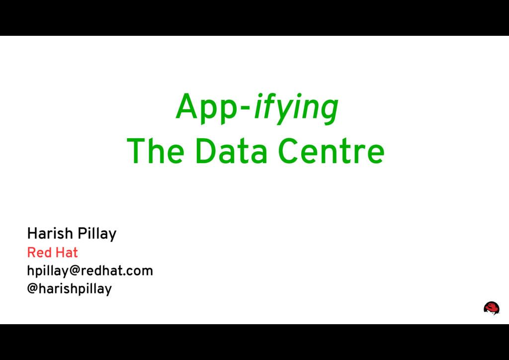 App-ifying The Data Centre Harish Pillay Red Ha...