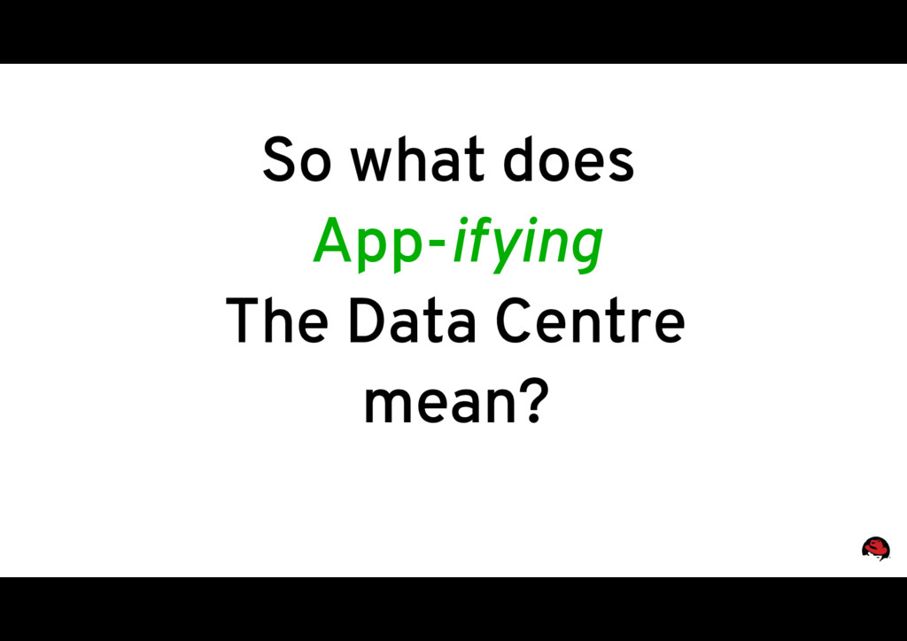 So what does App-ifying The Data Centre mean?