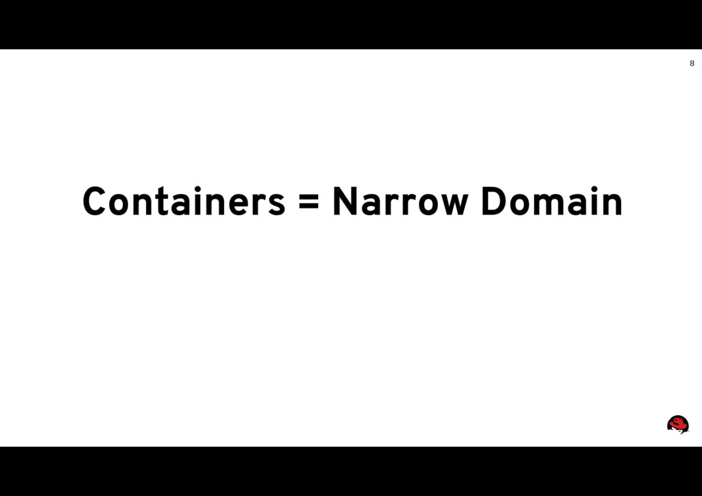 8 Containers = Narrow Domain