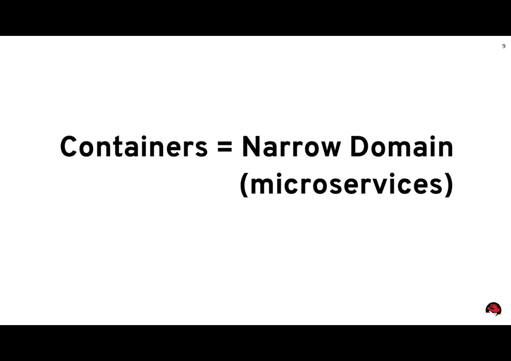 9 Containers = Narrow Domain (microservices)