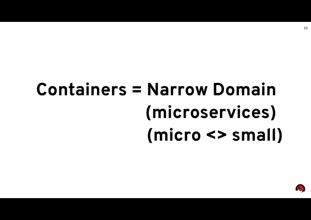 10 Containers = Narrow Domain (microservices) (...