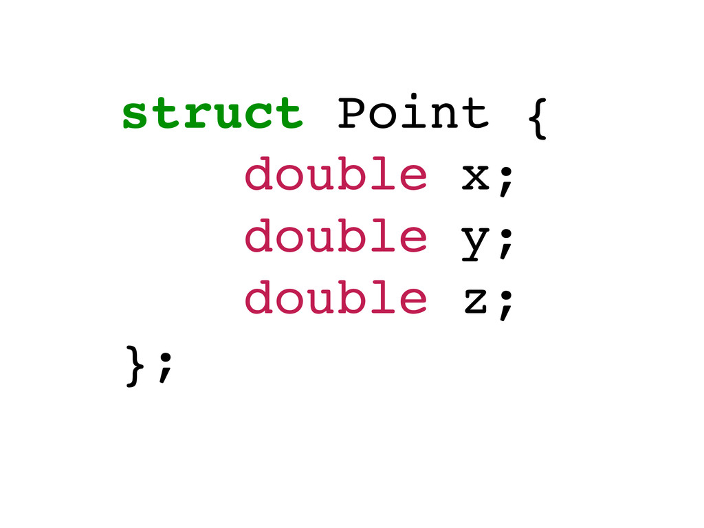 struct Point {! double x;! double y;! double z;...