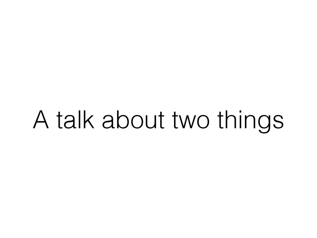 A talk about two things