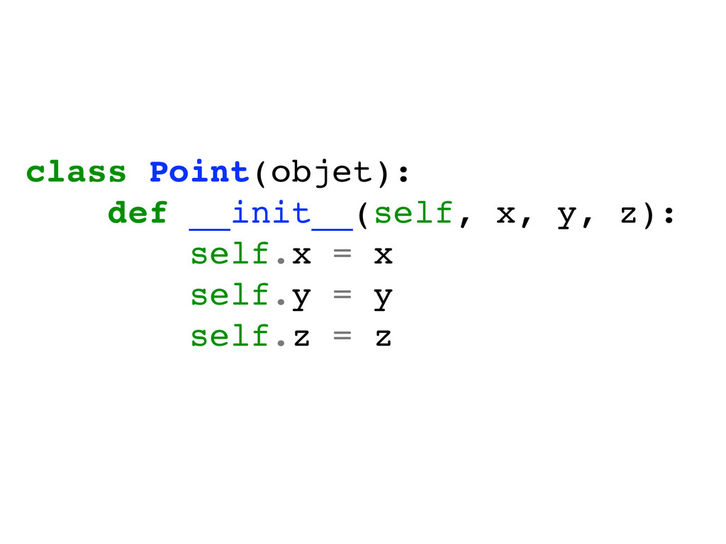 class Point(objet):! def __init__(self, x, y, z...