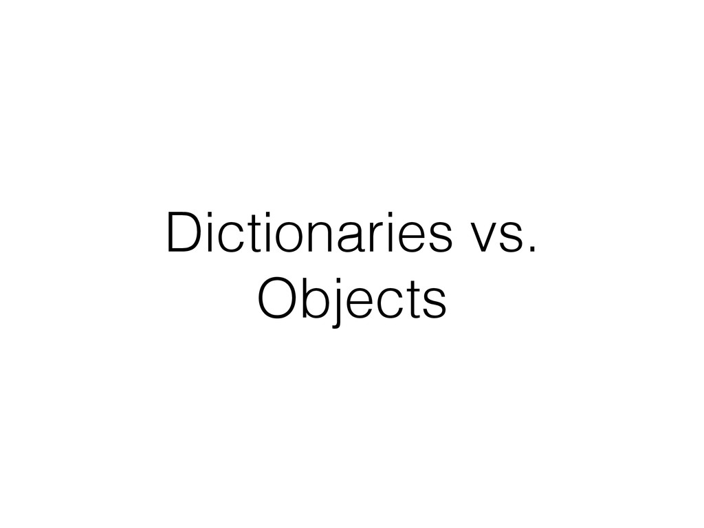 Dictionaries vs. Objects