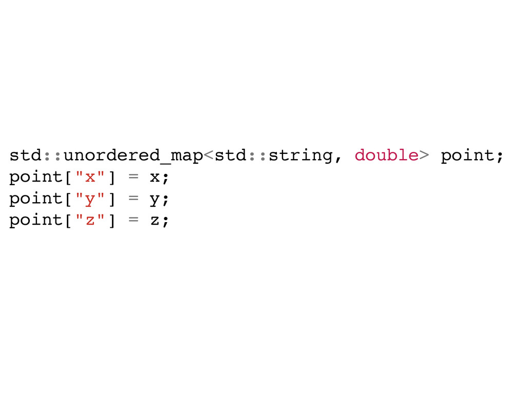 std::unordered_map<std::string, double> point;!...