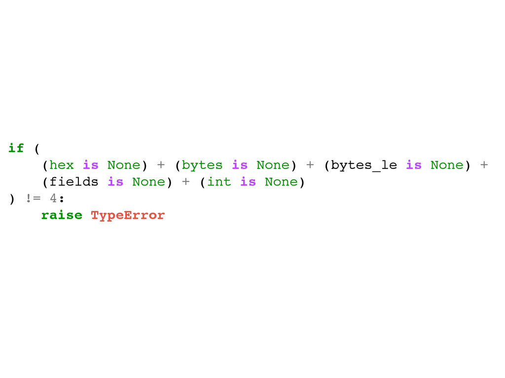 if (! (hex is None) + (bytes is None) + (bytes_...
