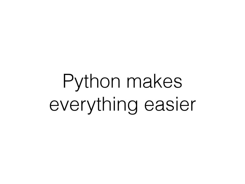 Python makes everything easier