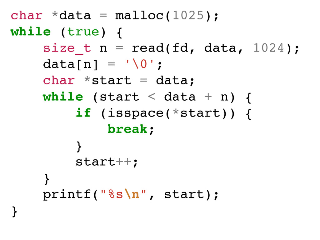 char *data = malloc(1025);! while (true) {! siz...