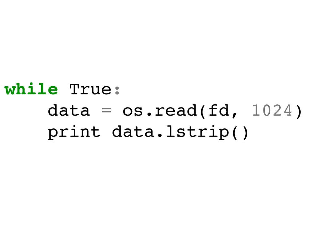 while True:! data = os.read(fd, 1024)! print da...