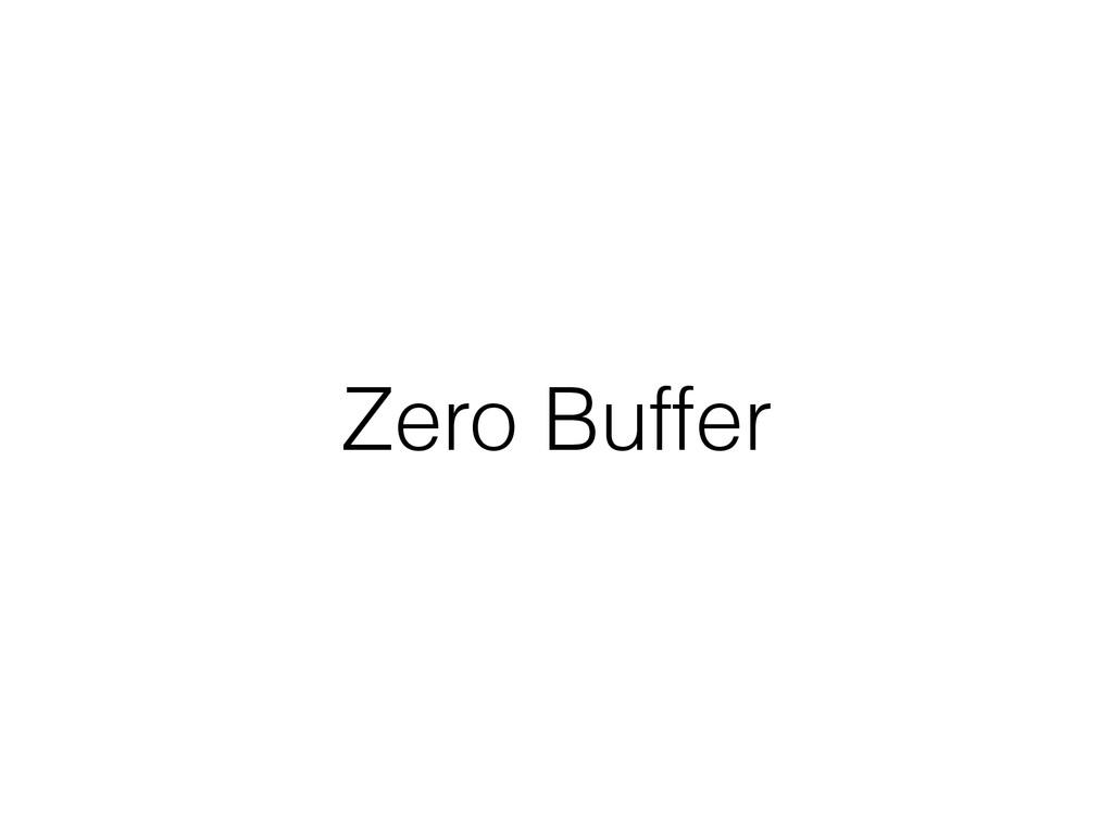 Zero Buffer
