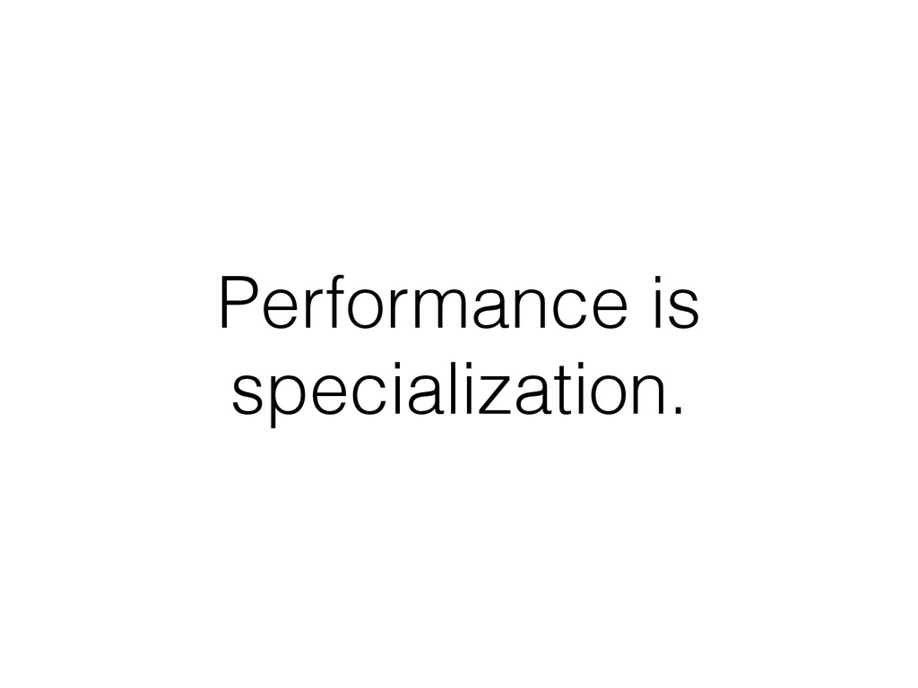 Performance is specialization.