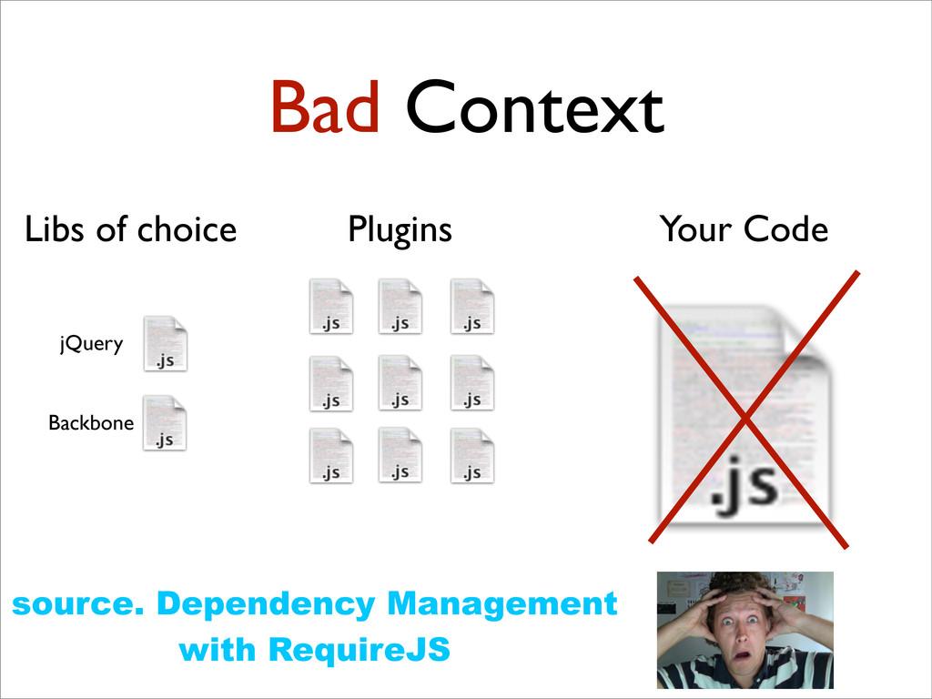 6 Bad Context Plugins Libs of choice jQuery Bac...
