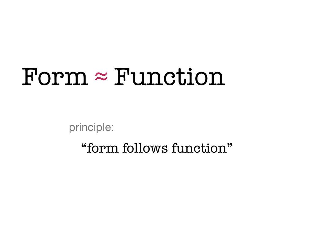 "Form ≈ Function ""form follows function"" princip..."