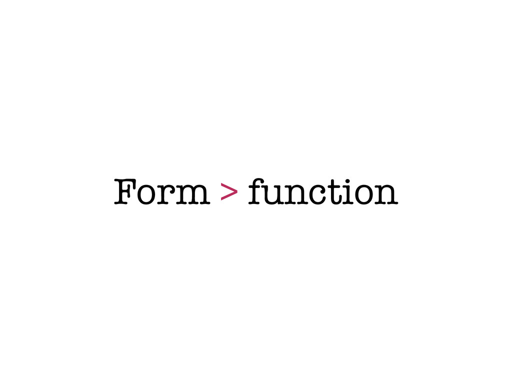 Form > function