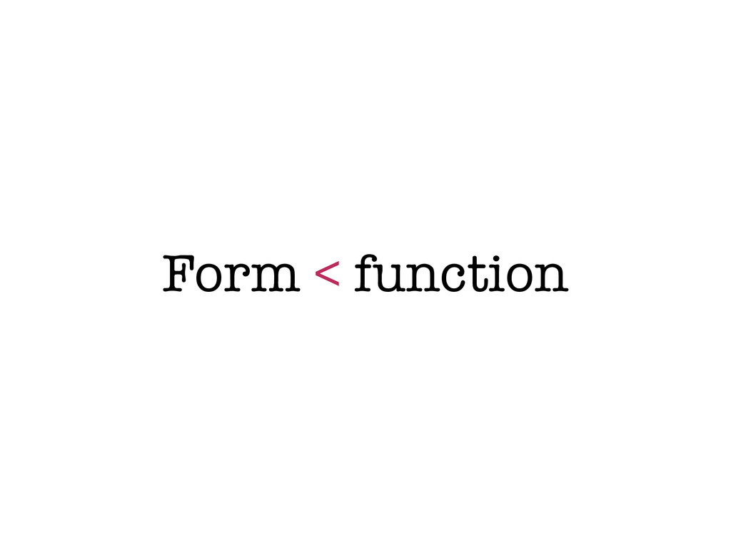 Form < function