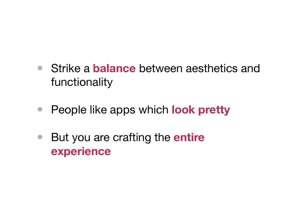 • Strike a balance between aesthetics and funct...