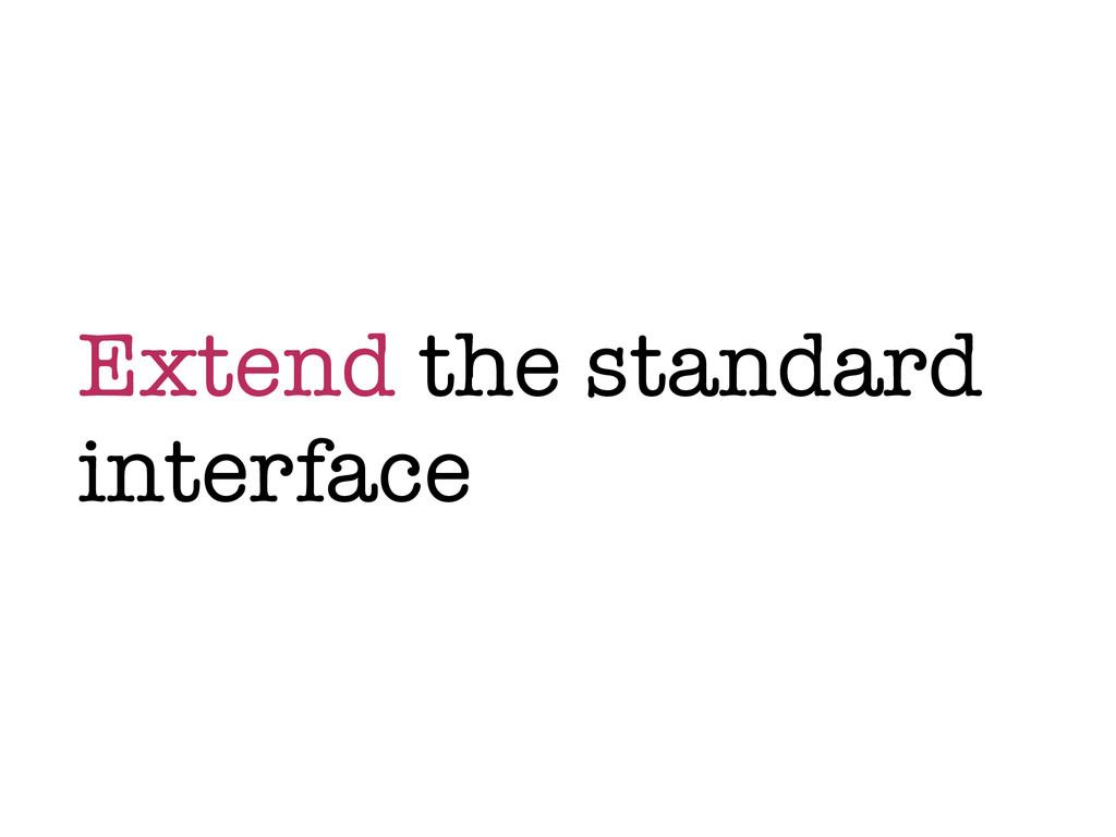 Extend the standard interface
