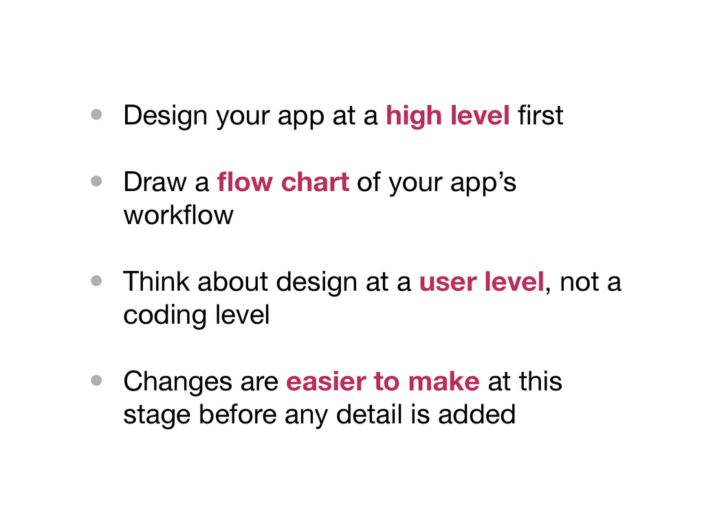 • Design your app at a high level first • Draw a...