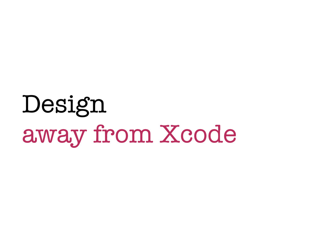 Design away from Xcode