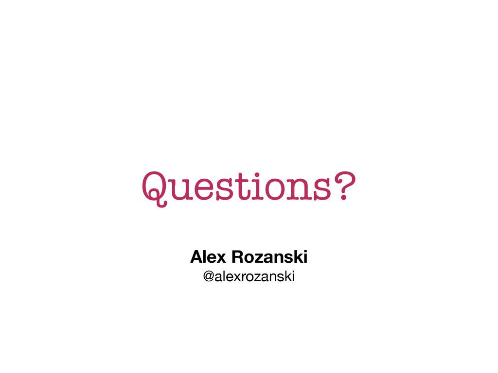 Questions? Alex Rozanski @alexrozanski