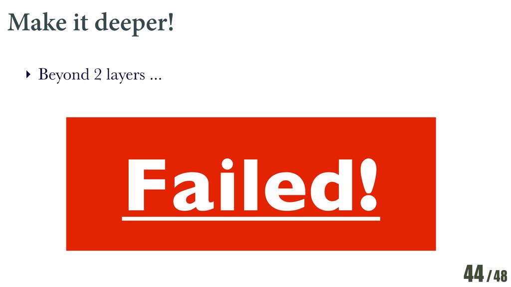 /48 Make it deeper! ‣ Beyond 2 layers ... 44 Fa...