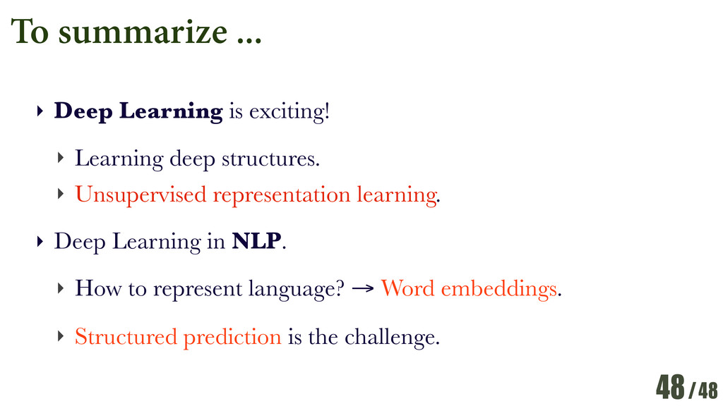 /48 To summarize ... ‣ Deep Learning is excitin...