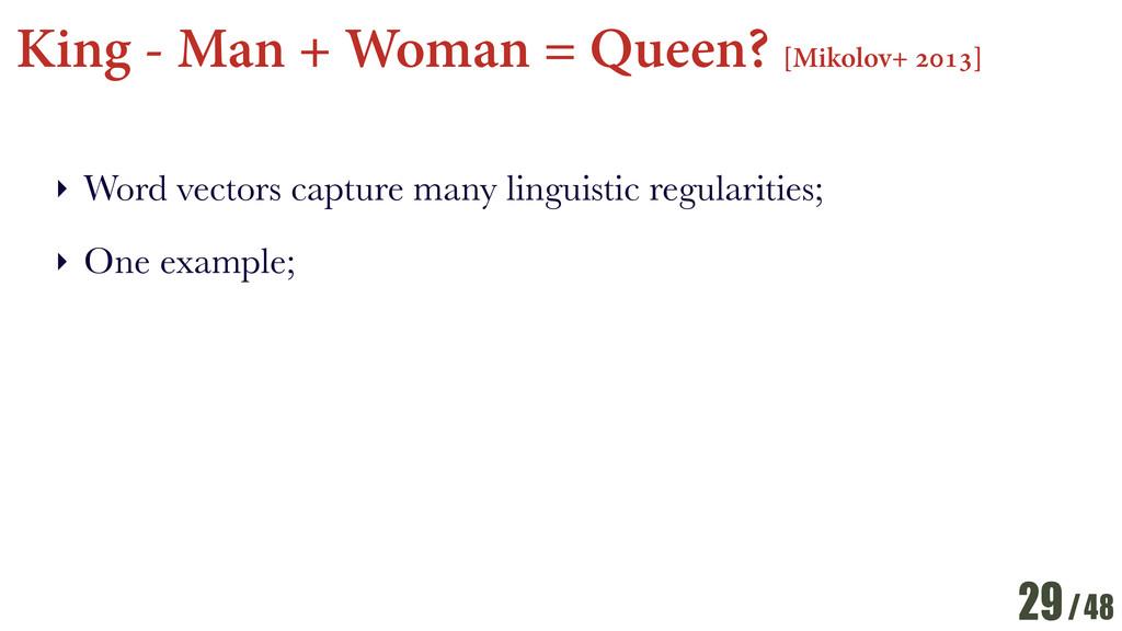 /48 King - Man + Woman = Queen? [Mikolov+ 2013]...