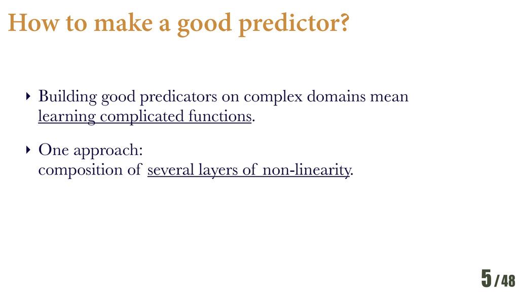 /48 How to make a good predictor? ‣ Building go...