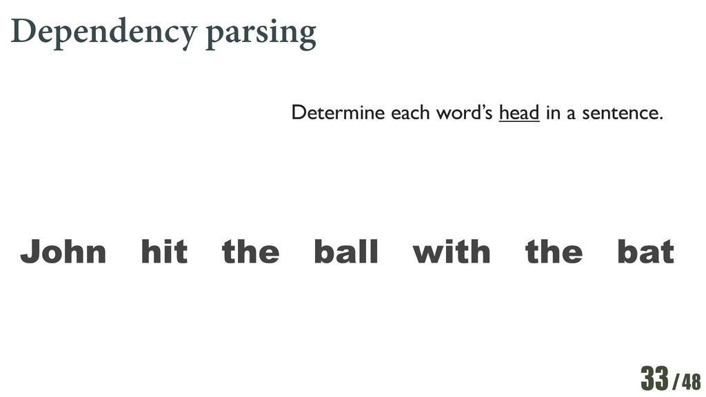 /48 Dependency parsing 33 Determine each word's...