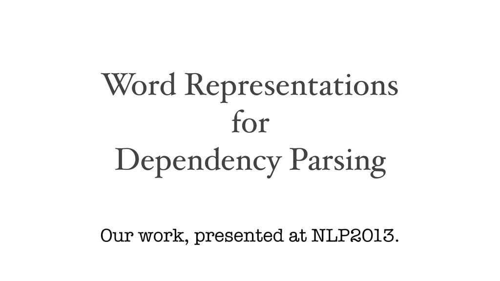 Word Representations for Dependency Parsing Our...