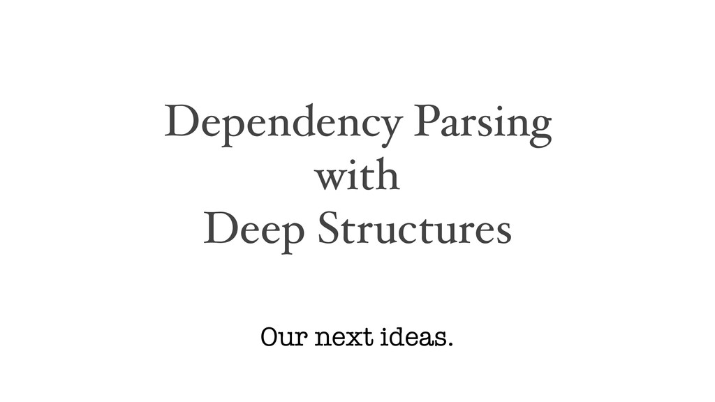 Dependency Parsing with Deep Structures Our nex...