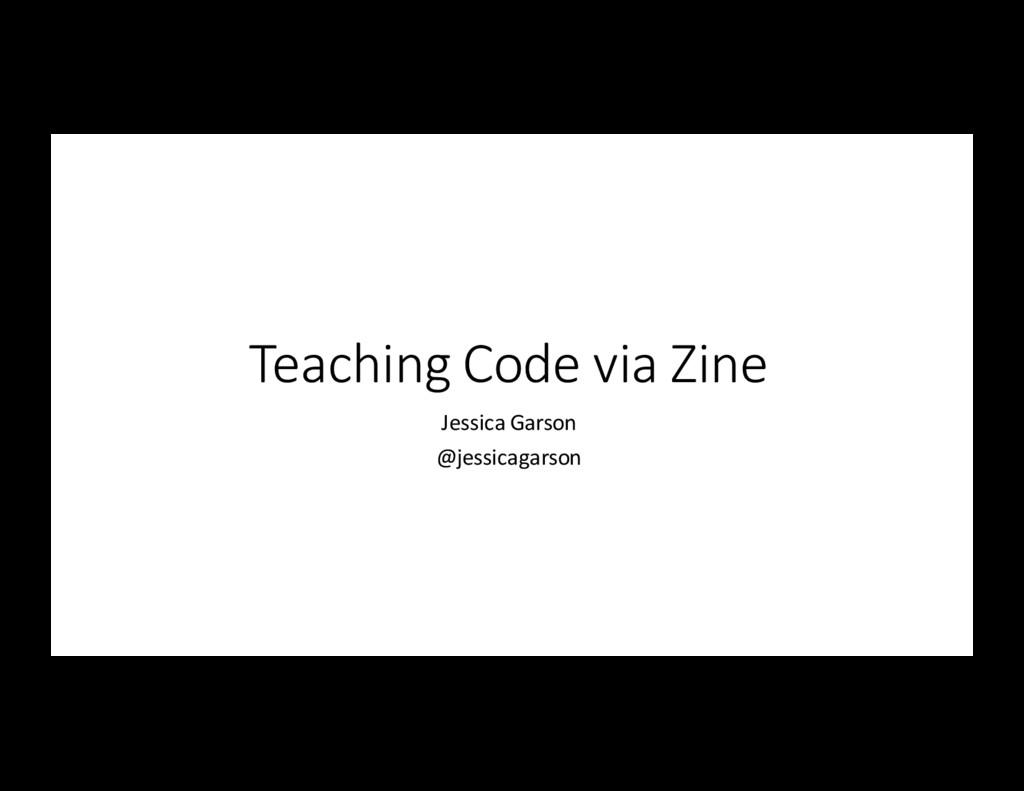 Teaching Code via Zine Jessica Gars...