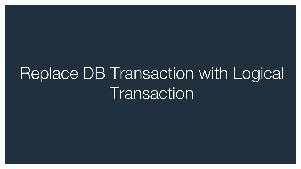 Replace DB Transaction with Logical Transaction