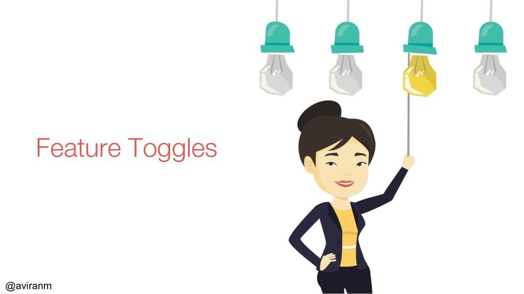 @aviranm Feature Toggles