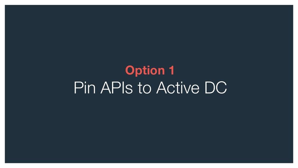 Option 1 Pin APIs to Active DC