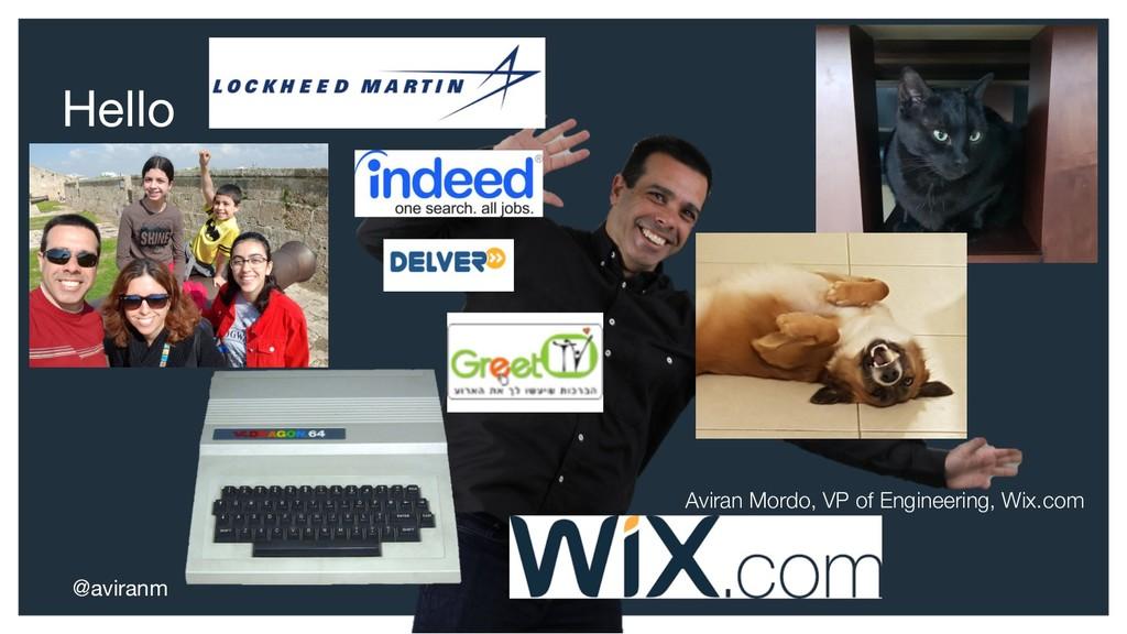 Aviran Mordo, VP of Engineering, Wix.com Hello ...