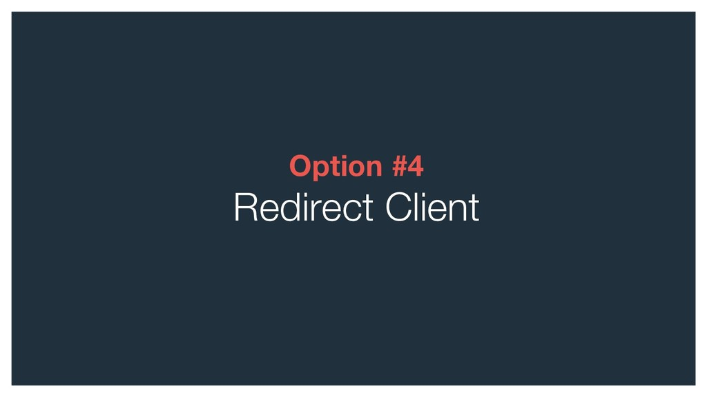 Option #4 Redirect Client
