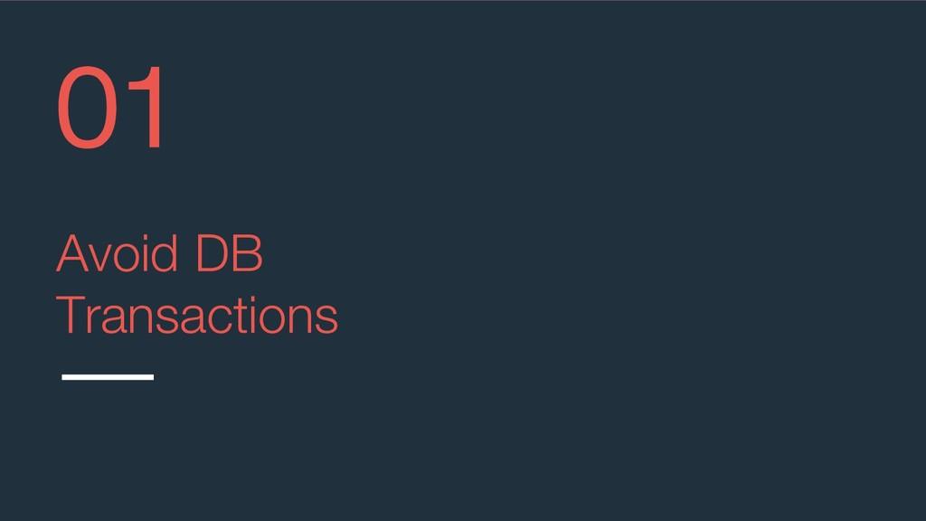 @aviranm Avoid DB Transactions 01