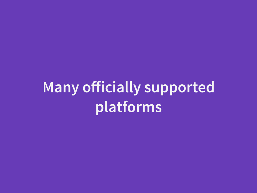 Many officially supported platforms