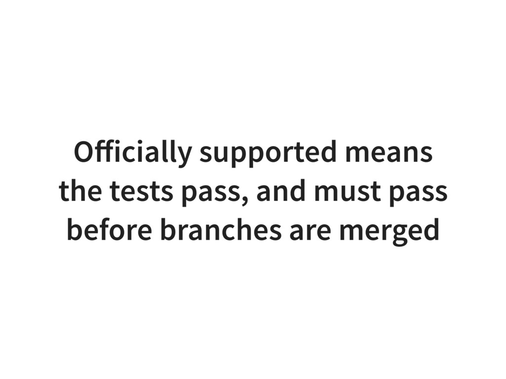 Officially supported means the tests pass, and m...