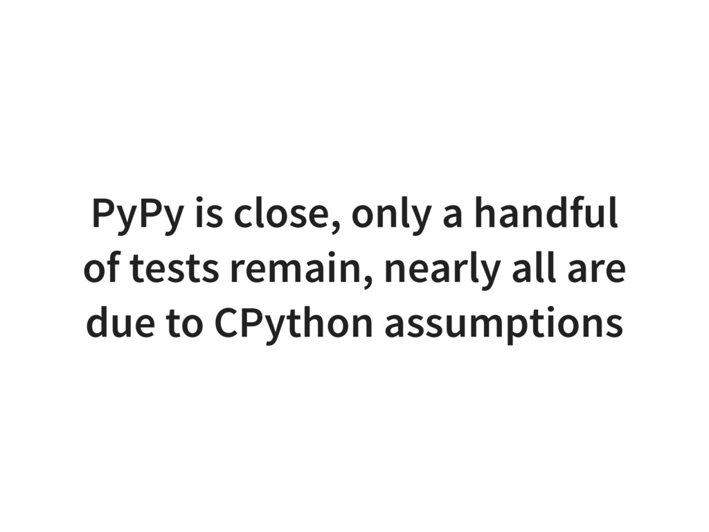 PyPy is close, only a handful of tests remain, ...
