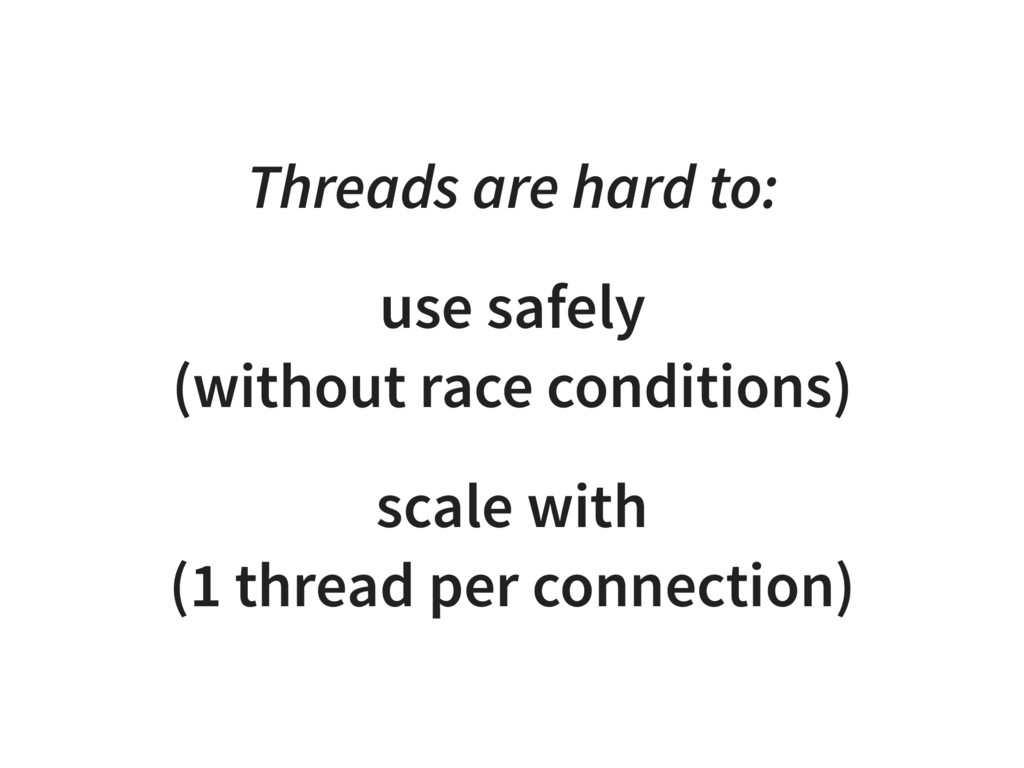 Threads are hard to: use safely (without race c...