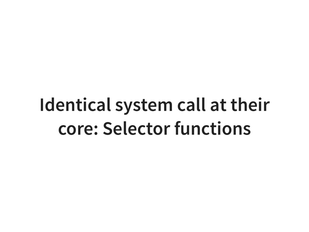Identical system call at their core: Selector f...