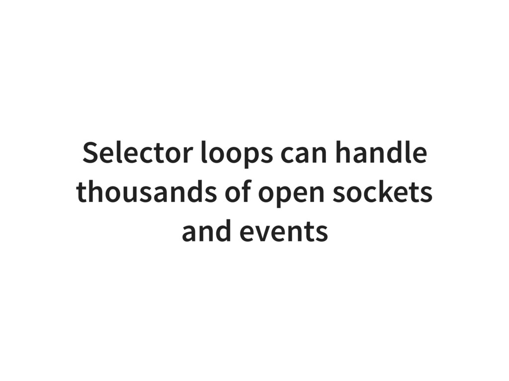 Selector loops can handle thousands of open soc...