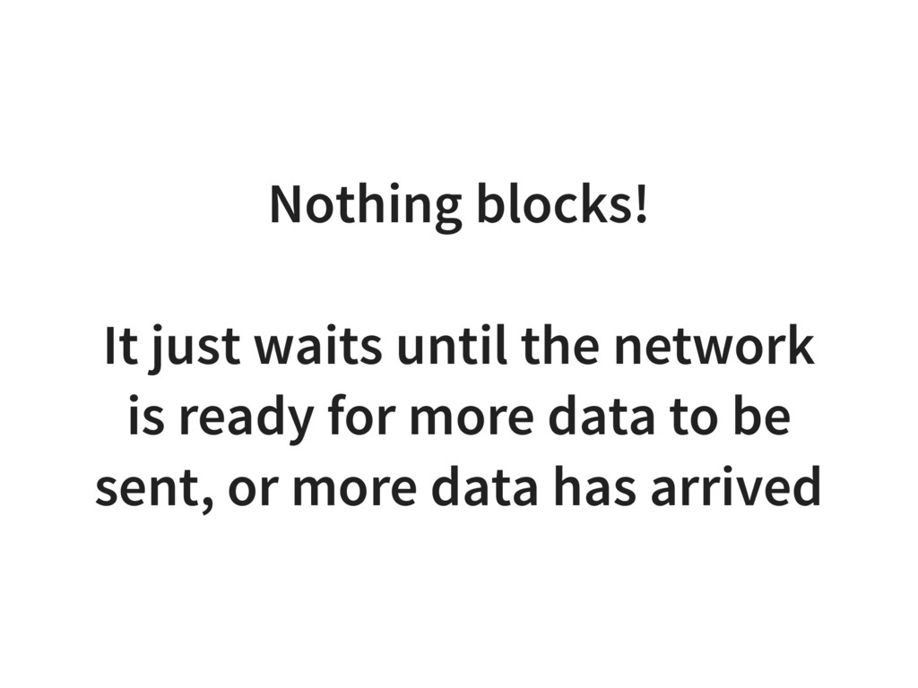 Nothing blocks! It just waits until the network...