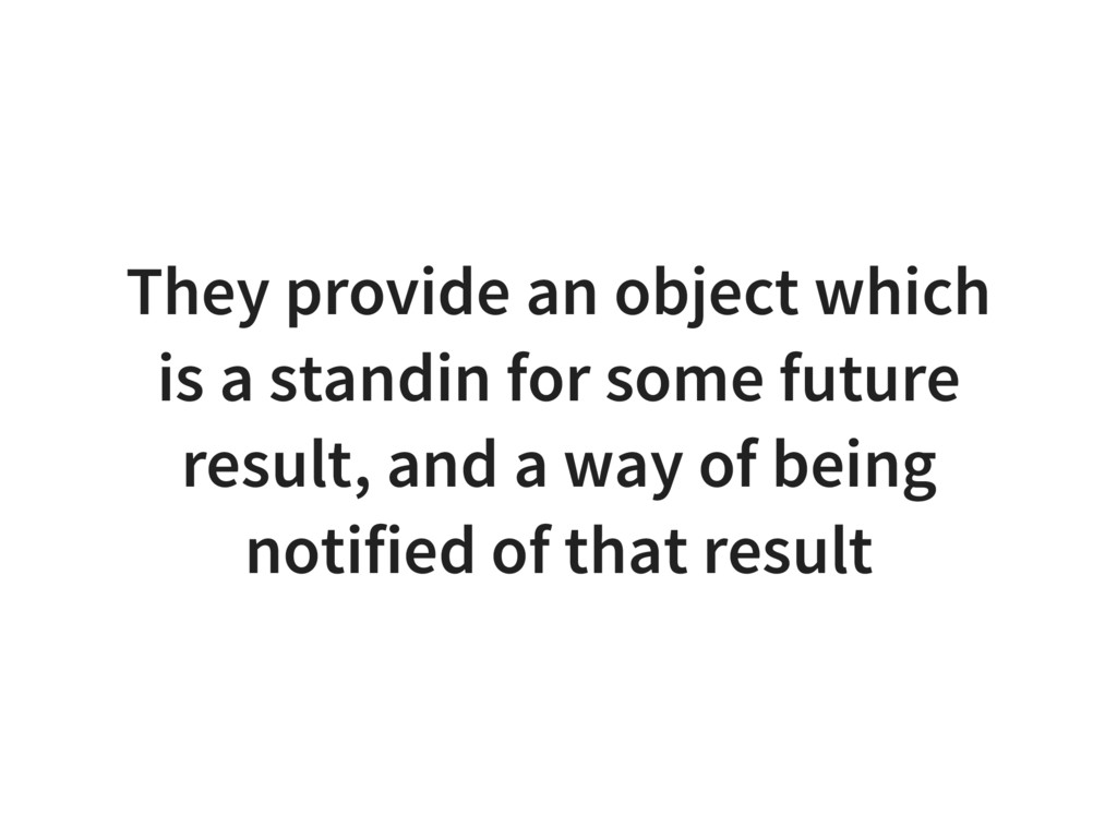 They provide an object which is a standin for s...